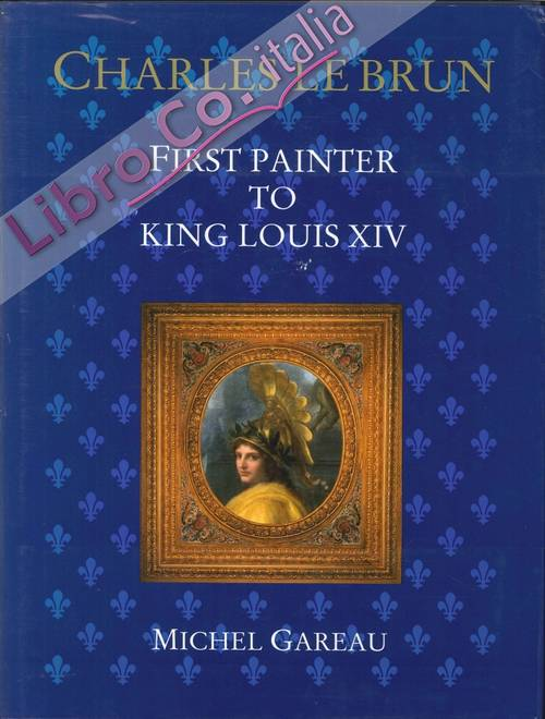 Charles le brun. First painter to King Louis XIV.