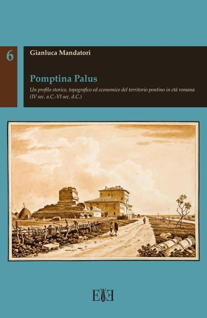 Pomptina Palus. Un profilo storico, topografico ed economico del territorio pontino in età romana (IV sec. a.C. - VI sec. d.C.)