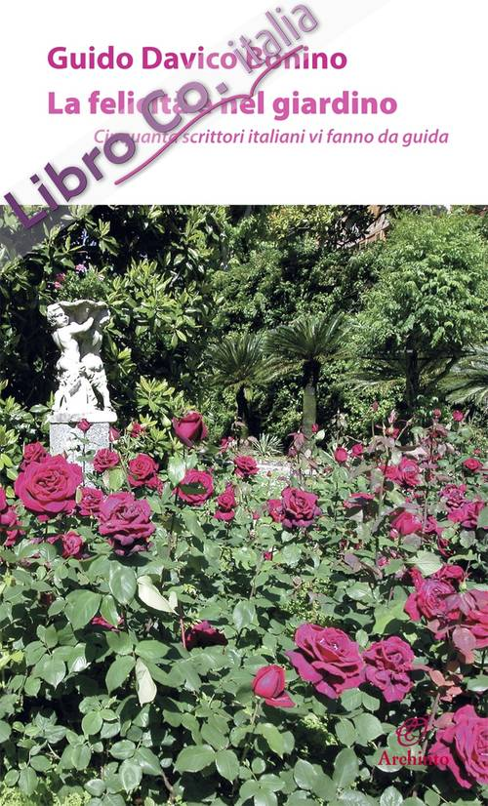 La felicità è nel giardino. Cinquanta scrittori italiani vi fanno da guida.