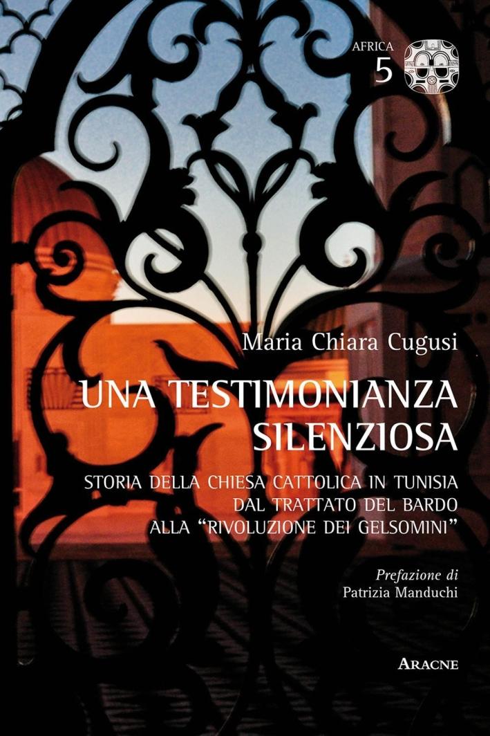 Una testimonianza silenziosa. Storia della Chiesa Cattolica in Tunisia dal trattato del Bardo alla