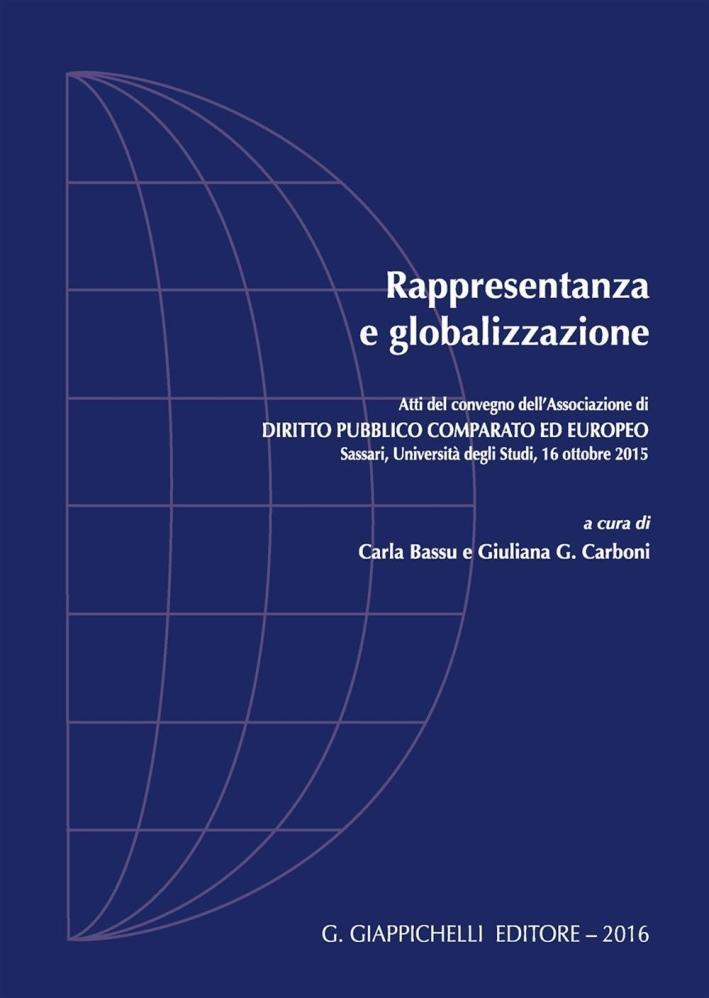 Rappresentanza e globalizzazione. Atti del Convegno dell'Associazione di diritto pubblico comparato ed europeo (Sassari, 19 ottobre 2015)