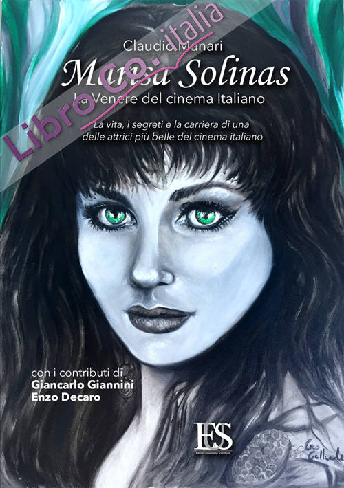 Marisa Solinas. La Venere del cinema italiano. La vita, i segreti e la carriera di una delle attrici più belle del cinema italiano.