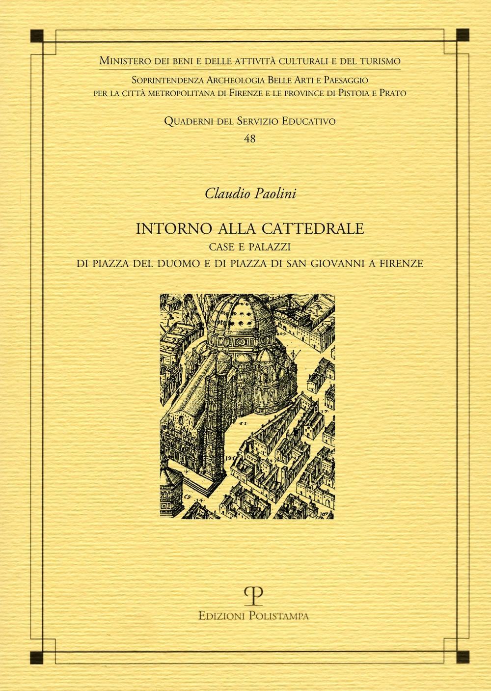 Intorno alla cattedrale. Case e palazzi di Piazza del Duomo e di Piazza di San Giovanni a Firenze