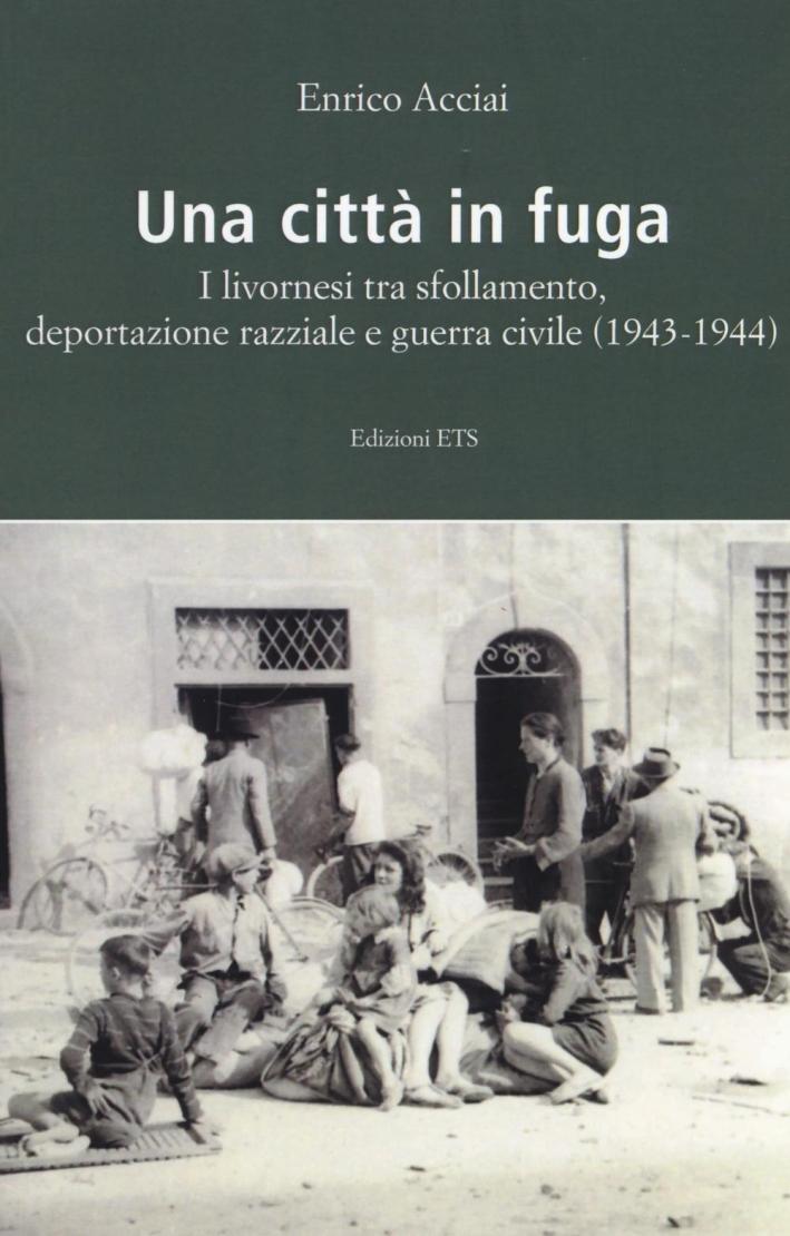 Una città in fuga. I livornesi tra sfollamento, deportazione razziale e guerra civile (1943-1944)