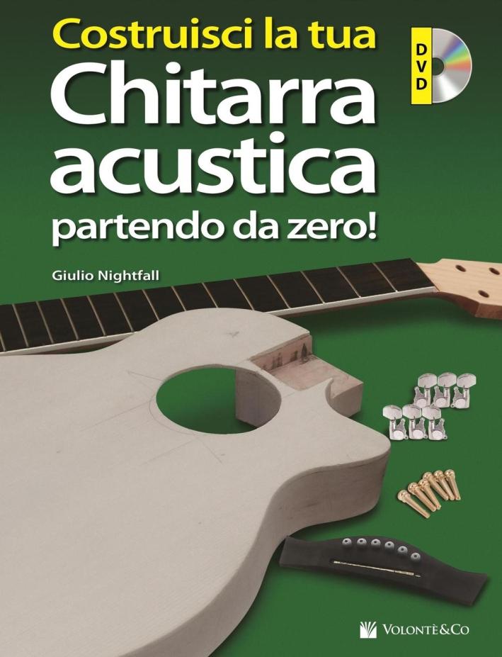 Costruisci chitarra acustica... Partendo da zero! Con DVD video
