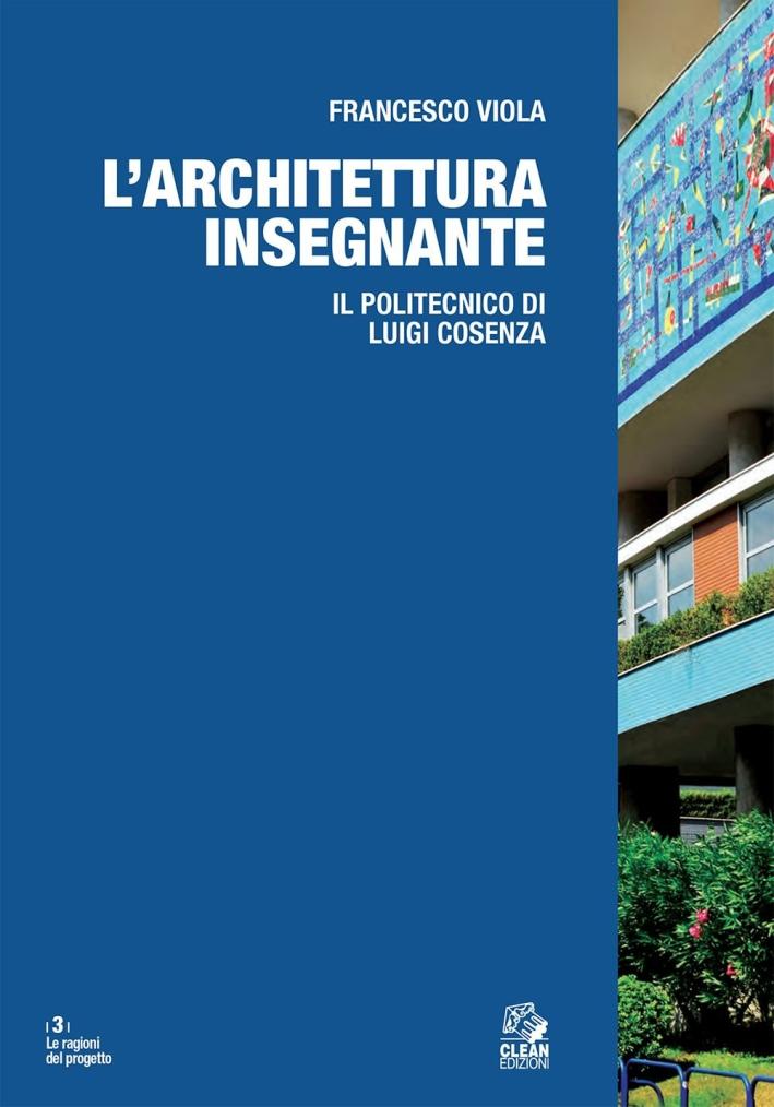 Architettura insegnante. Il Politecnico di Luigi Cosenza.