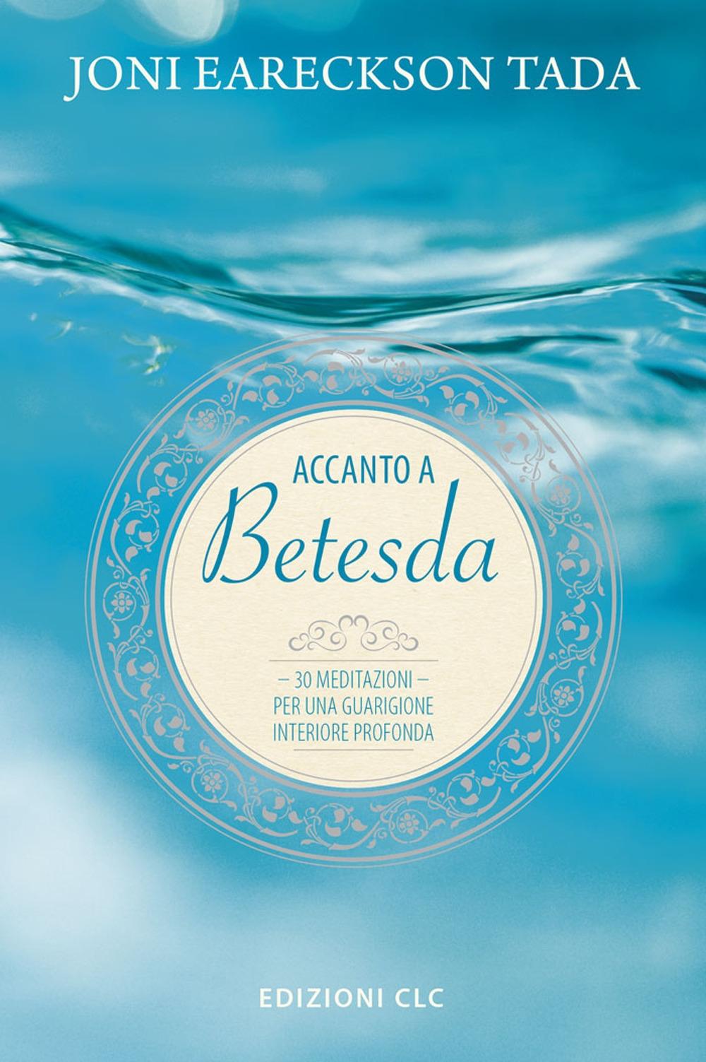 Accanto a Betesda. 30 meditazioni per una guarigione interiore profonda