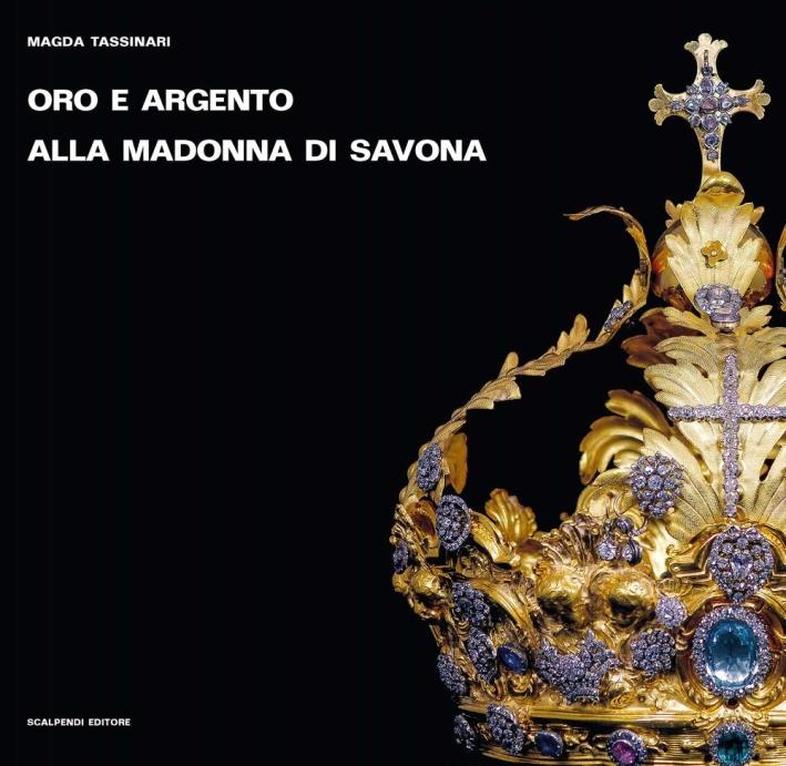 Oro e argento alla Madonna di Savona. Doni preziosi da Roma e da Parigi