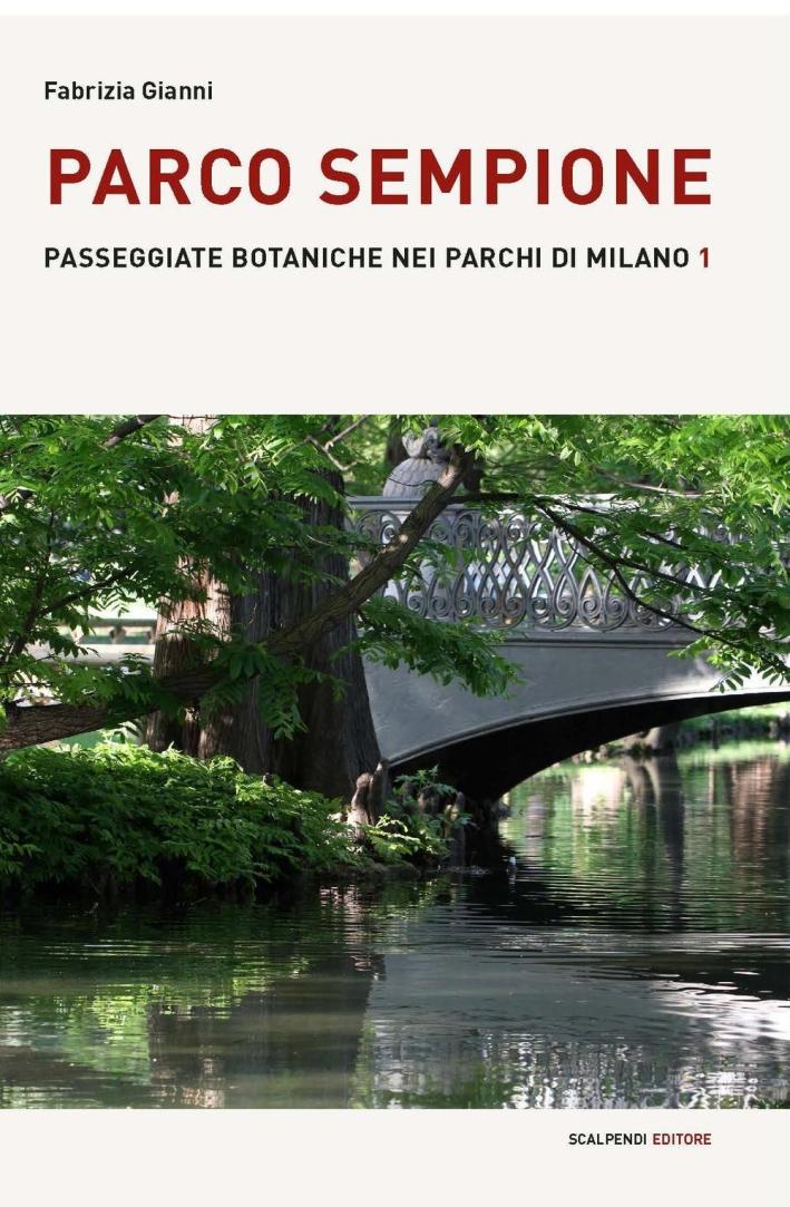Parco Sempione. Passeggiate Botaniche nei Parchi di Milano. Vol. 1.