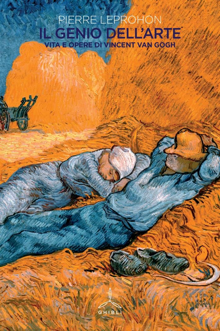 Il genio dell'arte. Vita e opere di Vincent Van Gogh.