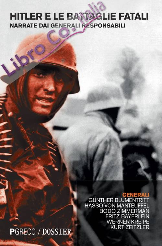 Hitler e le battaglie fatali narrate dai generali responsabili