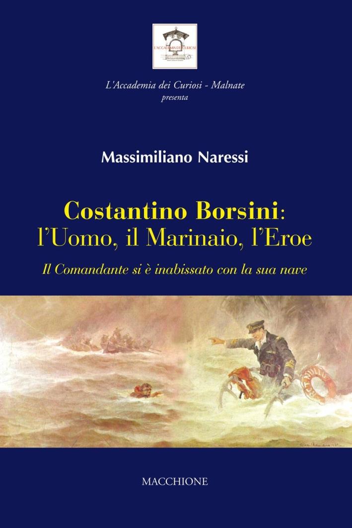 Costantino Borsini: l'uomo, il marinaio, l'eroe. Il Comandante si e inabissato con la sua nave
