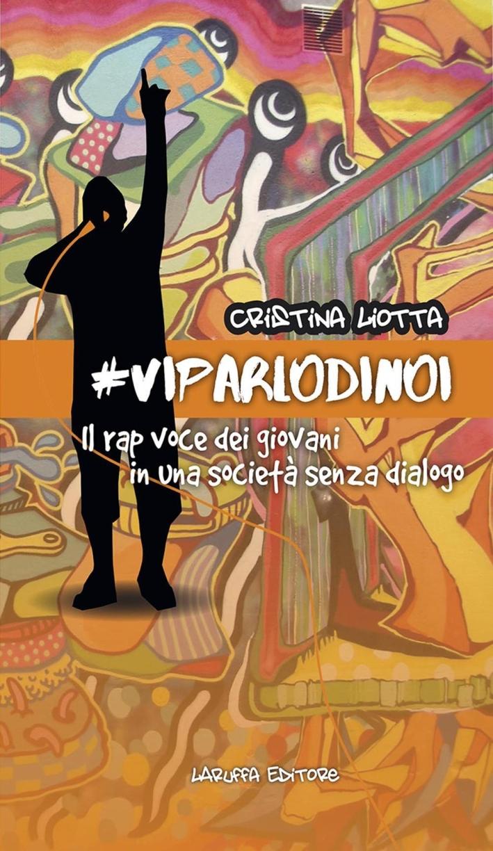 #VIPARLODINOI. Il rap voce dei giovani in una società senza dialogo