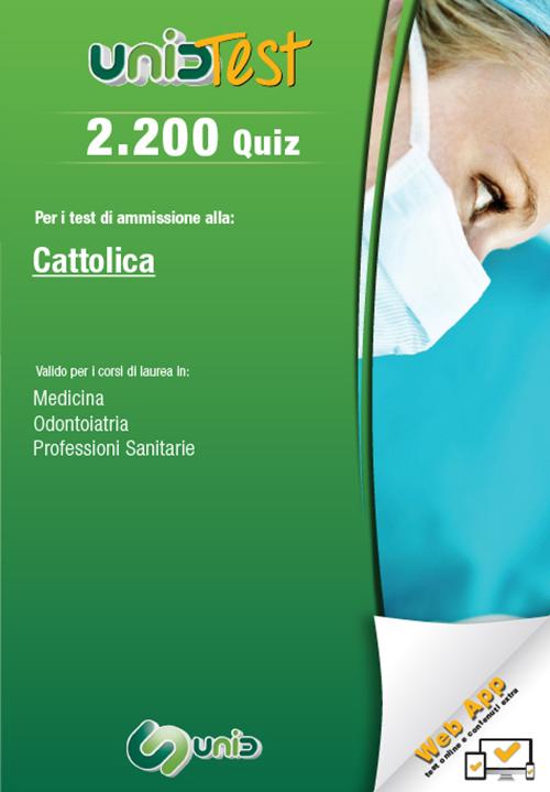 2.200 quiz. Per il test di ammissione all'Università Cattolica. Valido per i corsi di laurea in: medicina, odontoiatria e professioni sanitarie. Con Contenuto digitale (fornito elettronicamente)