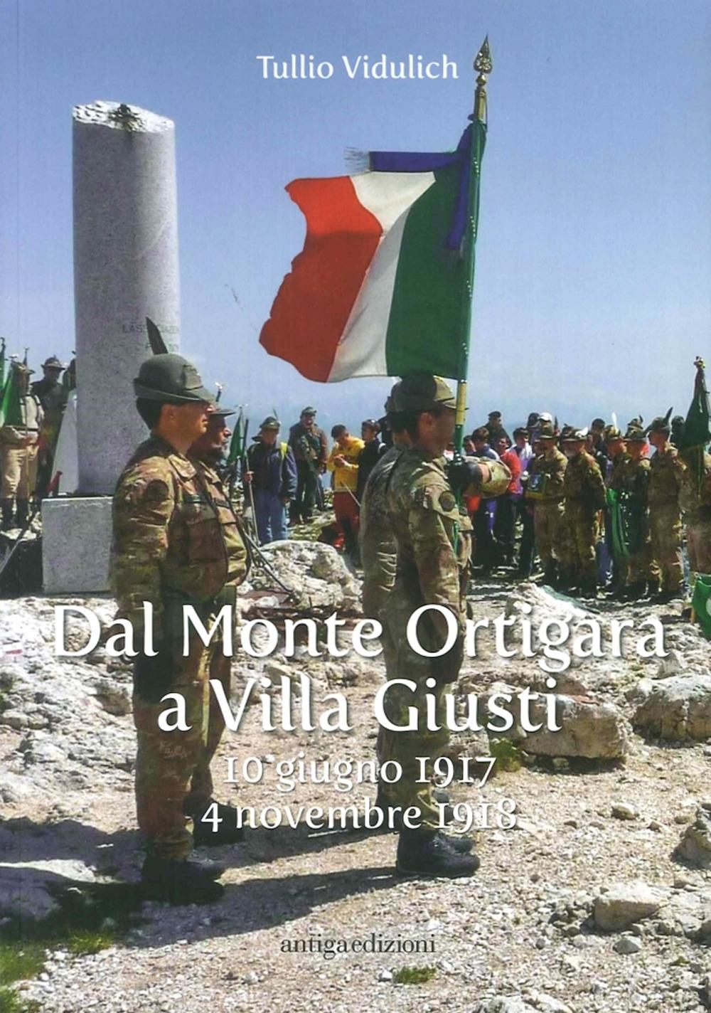 Dal Monte Ortigara a Villa Giusti. 10 giugno 1917 - 4 novembre 1918.