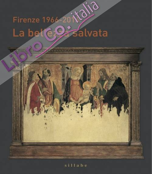 Firenze 1966-2016. La Bellezza Salvata.