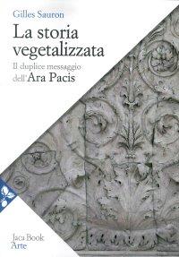 La Storia Vegetalizzata. Il Duplice Messaggio Dell'Ara Pacis
