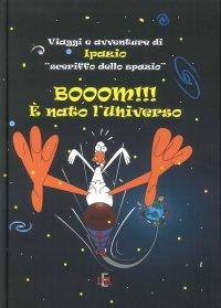 """Booom!!! È Nato l'Universo. Viaggi e Avventure di Ipazio """"Sceriffo dello Spazio""""."""