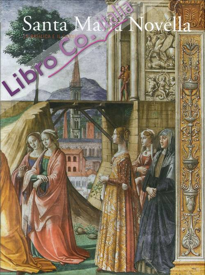 Santa Maria Novella, la Basilica e il Convento. Volume 2. Dalla Trinità di Masaccio alla Metà del Cinquecento.