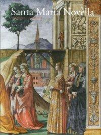 Santa Maria Novella, la Basilica e il Convento. Volume 2. Dalla Trinità di Masaccio alla Metà del Cinquecento