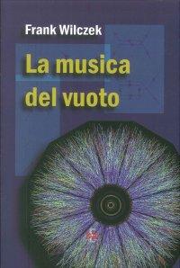 La Musica del Vuoto. Indagine sulla Natura della Materia.