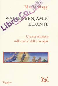 Walter Benjamin e Dante. Una costellazione nello spazio delle immagini.