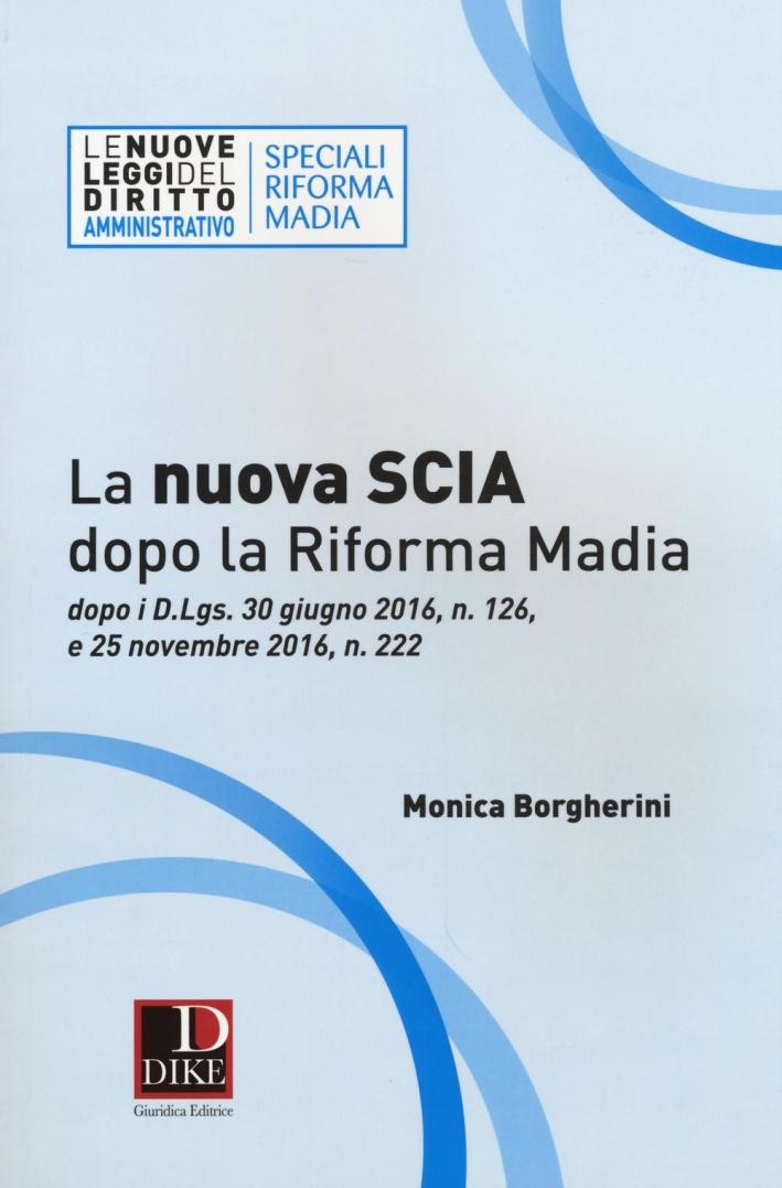 La nuova SCIA dopo la riforma Madia. Dopo i D.Lgs. 30 giugno 2016, n. 126, e 25 novembre 2016, n. 222