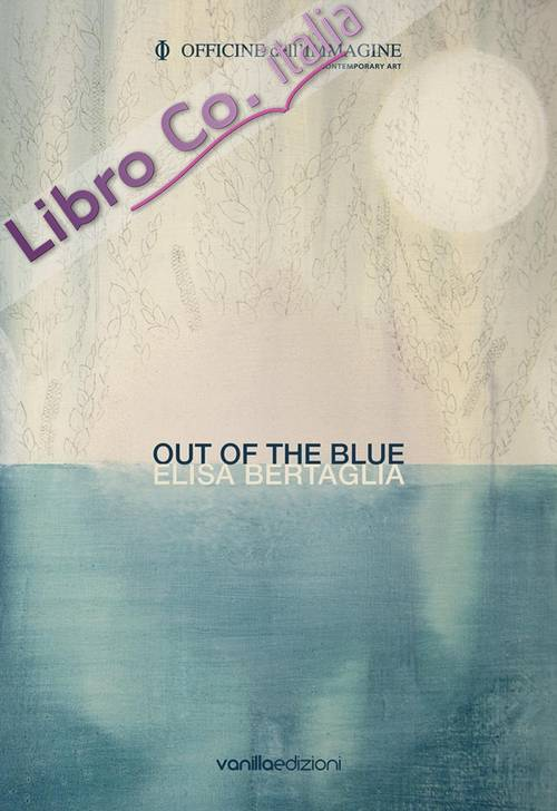 Elisa Bertaglia. Out of the Blue