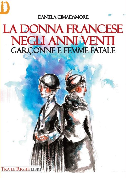 La donna francese. Garçonne e femme fatale