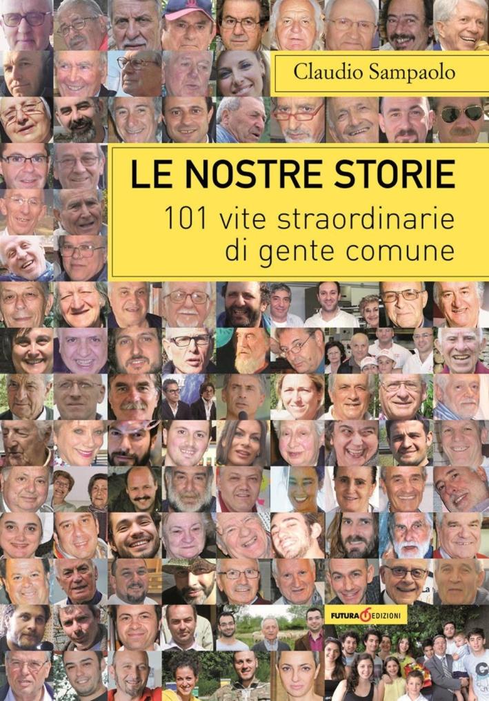 Le nostre storie. 101 vite straordinarie di gente comune