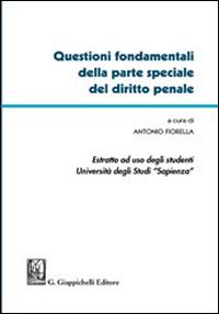 Questioni fondamentali della parte speciale del diritto penale. Estratto per l'Università degli Studi Sapienza
