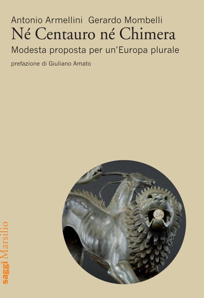 Né centauro né chimera. Modesta proposta per un'Europa plurale.