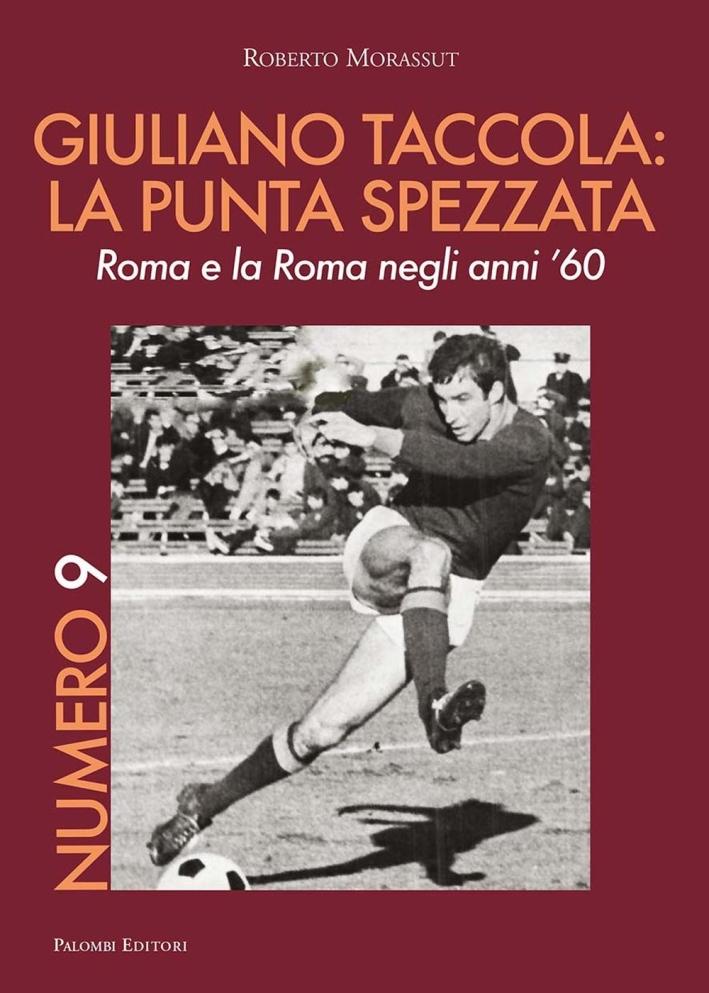 Numero 9. Giuliano Taccola: la Punta Spezzata. Roma e la Roma negli Anni '60.