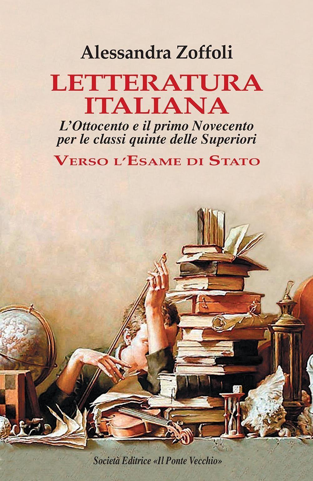 Letteratura italiana. L'Ottocento e il primo Novecento per le classi quinte delle superiori. Verso l'esame di Stato