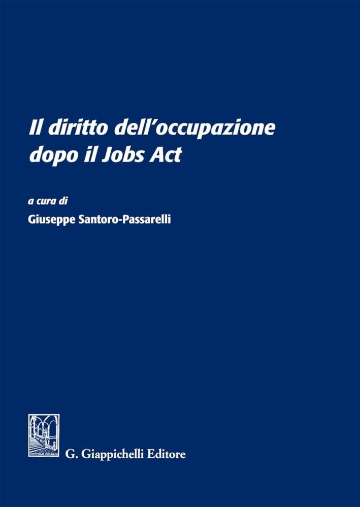 Il diritto dell'occupazione dopo il Jobs Act. Atti del Convegno (Università degli studi Sapienza di Roma, 13 giugno 2016)