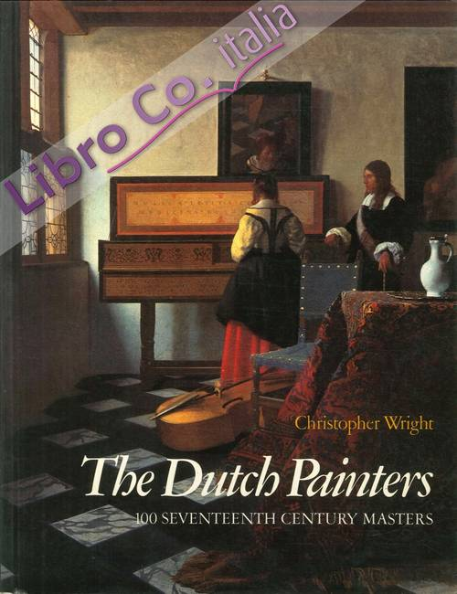 The Dutch Painters. 100 Seventeenth Century Masters.