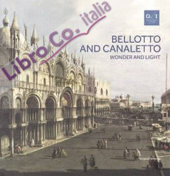 Bellotto and Canaletto. Wonder and Light