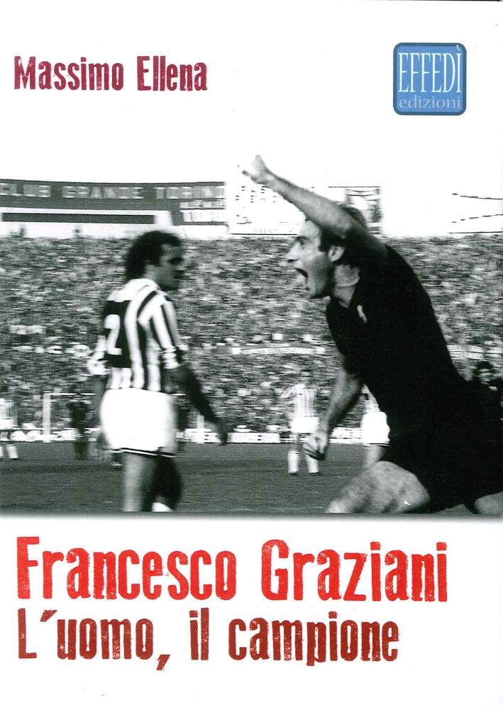 Francesco Graziani. L'Uomo, il Campione