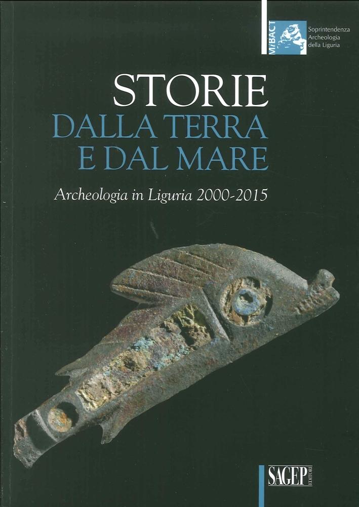 Storie dalla Terra e dal Mare. Archeologia in Liguria 2000-2015