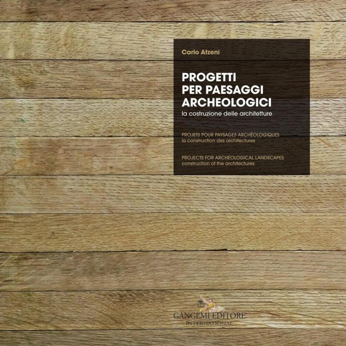 Progetti per paesaggi archeologici. Projets pour paysages archéologiques. Projects for archeological landscapes.