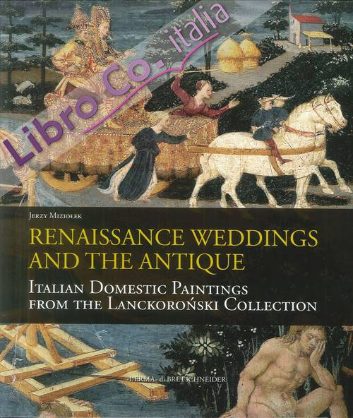 Renaissance Weddings and the Antique. Italian Domestic Paintings from the Lanckoronski Collection.