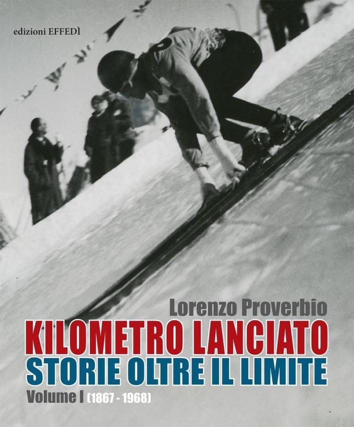 Kilometro Lanciato: Storie Oltre il Limite. Volume 1 (1867 - 1968)