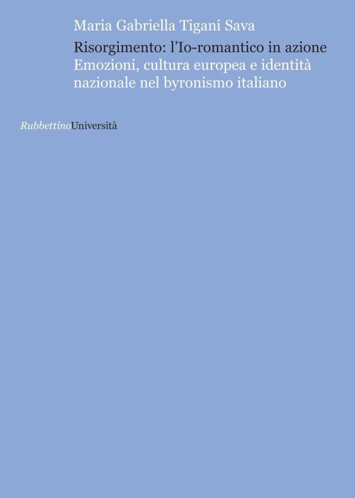 Risorgimento: l'Io romantico in azione. Emozioni, cultura europea e identità nazionale nel byronismo italiano