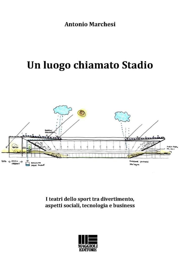 Un luogo chiamato stadio. I teatri dello sport tra divertimento, aspetti sociali, tecnologia e business