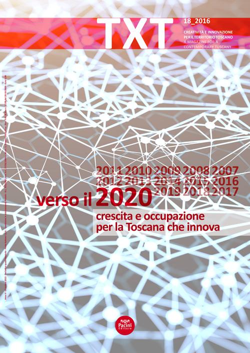 Txt. Creatività e innovazione per il territorio toscano. Ediz. italiana e inglese. Vol. 18: Verso il 2020, Crescita e occupazione per la Toscana che innova