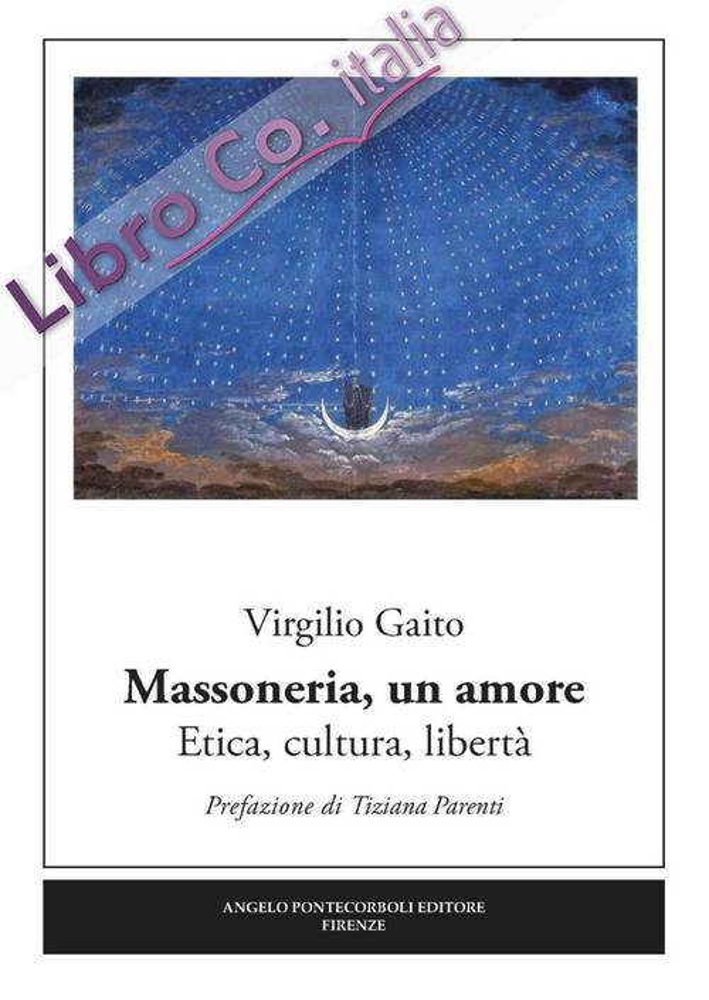 Massoneria, un amore. Etica, cultura, libertà
