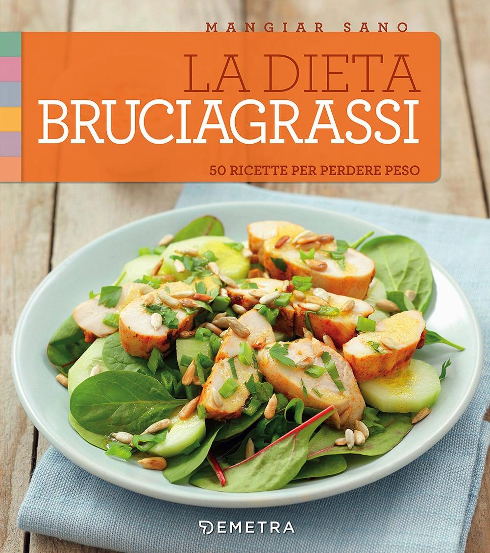 La dieta bruciagrassi. 50 ricette per perdere peso