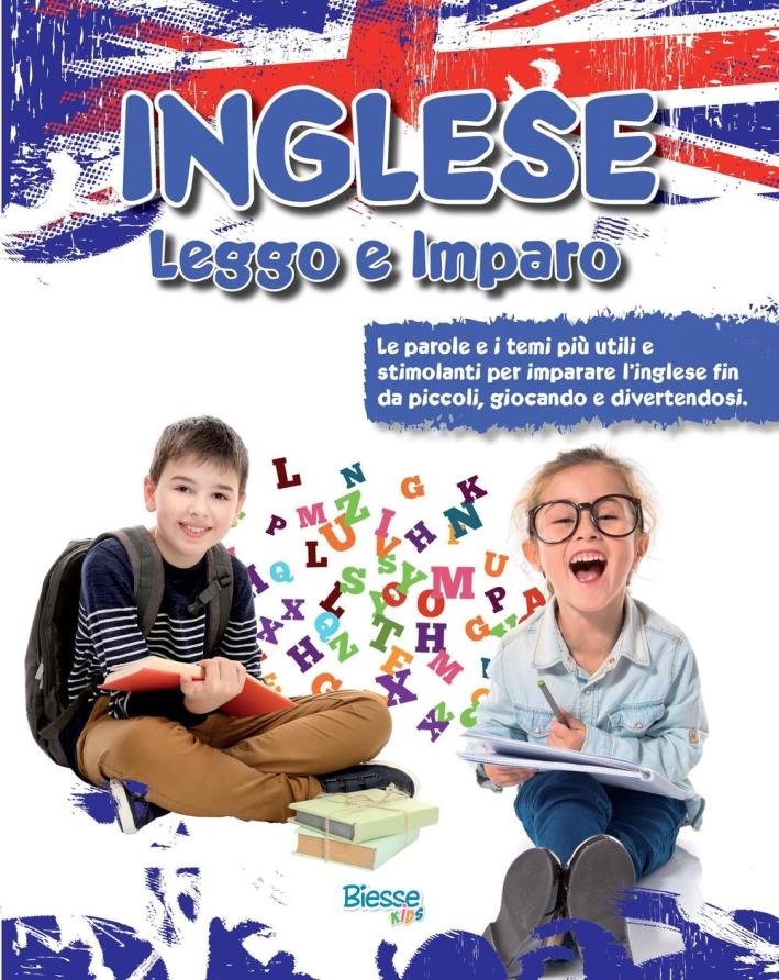 Inglese leggo e imparo. Le parole e i temi più utili e stimolanti per imparare l'inglese fin da piccoli, giocando e divertendosi