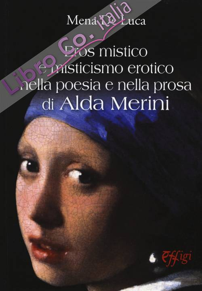 Eros Mistico e Misticismo Erotico nella Poesia e nella Prosa di Alda Merini