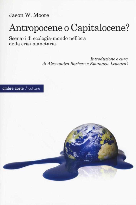 Antropocene o capitalocene? Scenari di ecologia-mondo nella crisi planetaria